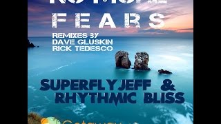Superfly Jeff & Rhythmic Bliss -  No More Fears (Dave Gluskin Remix) [Getaway Recordings]
