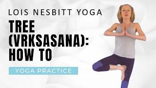 Lois Yoga: How to Do Tree Pose (Vrksasana)