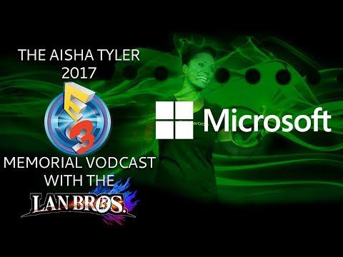 Microsoft Conference: The Aisha Tyler 2017 E3 Memorial Vodcast wih The LAN Bros