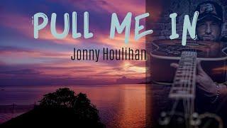 PULL ME IN Jonny Houlihan
