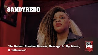 SandyRedd - Be Patient, Creative Process, Message In My Music, & Influences (247HH EXCL)