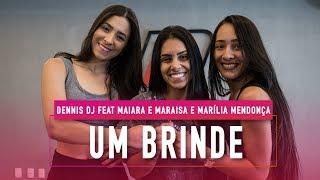 Um Brinde Dennis Dj Feat Maiara E Maraisa E Marília Mendonça Coreografia Mete Dança