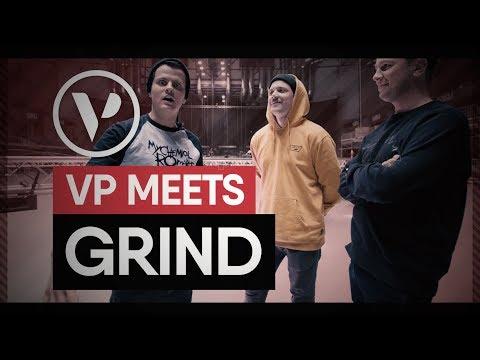 VP MEETS: GRIND