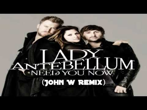 Lady Antebellum - Need You Now (John W Remix)