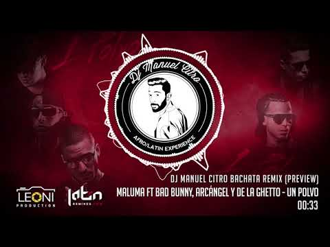 Maluma Ft Bad Bunny, Arcángel Y De La Ghetto - Un Polvo (Dj Manuel Citro Bachata Remix) PREVIEW