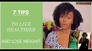 7 Tips to Live Healthier and Lose Weight!