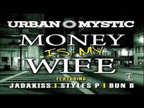 Urban Mystic - Money Is My Wife (Feat. Styles P, Jadakiss   Bun B.flv