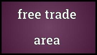 Free trade area Meaning