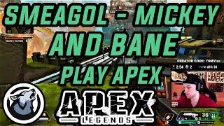 SMEAGOL, MICKEY AND BANE PLAY APEX w/ VISS APEX LEGENDS SEASON 3
