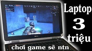 Laptop 3 triệu chơi game sẽ như thế nào ?