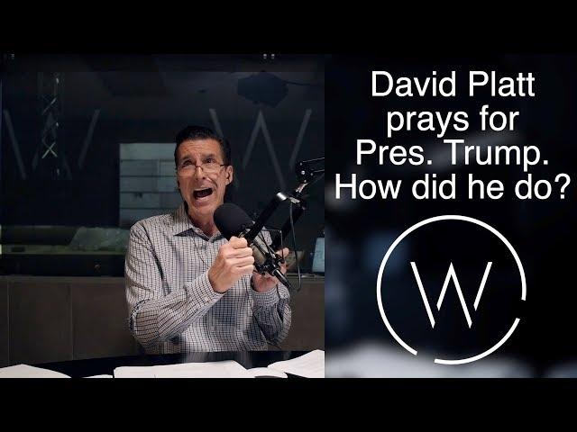 David Platt prays for Pres. Trump. How did he do?