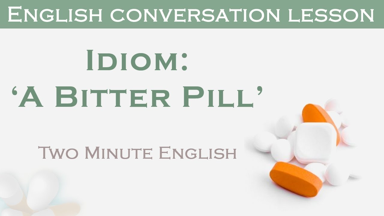 Idiom A Bitter Pill Learn English Idioms With Easy Examples