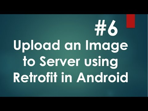 Android Retrofit Image Upload - 06 - Upload Image and Test the application