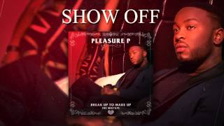 Pleasure P - Show Off (Audio)