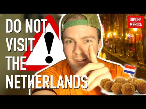 Don't visit the Netherlands. 20 Reasons why NOT.