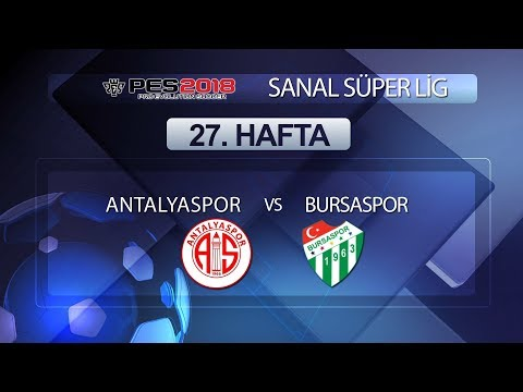 Antalyaspor - Bursaspor | PES 2018 Sanal Süper Lig 27. Hafta