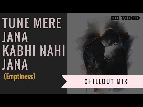 Tune Mere Jana Kabhi Nahi Jana - Emptiness (Chillout Mix) - Hindi Sad Song 2018 - Gajendra Verma