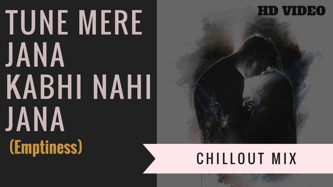 Tune Mere Jana Kabhi Nahi Jana - Emptiness (Chillout Mix) - Hindi Sad Song  2018 - Gajendra Verma - YouTube