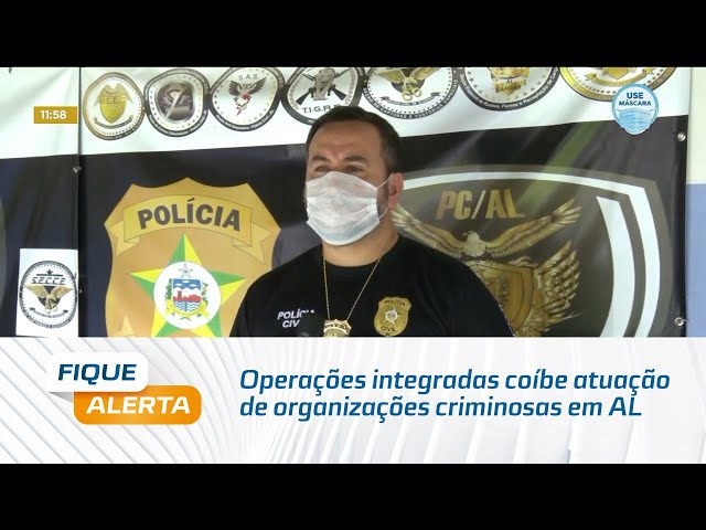 Operações integradas coíbem atuação de organizações criminosas em Alagoas