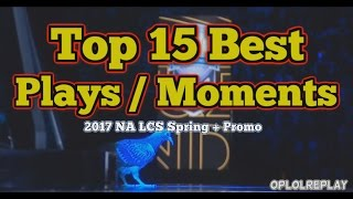 Top 15 Best Plays / Moments - 2017 NA LCS Spring Split + Promo
