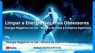 Baixar Limpar a Energia Negativa Obsessores - Energia Negativa no Lar - Música de Cura e Limpeza Espiritual