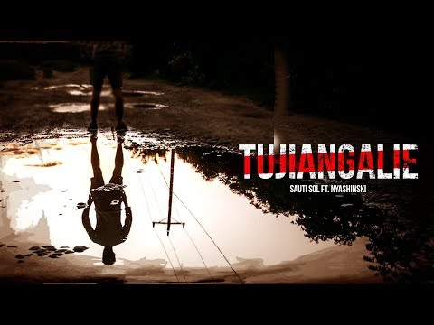 Sauti Sol - Tujiangalie ft Nyashinski (Official Lyric Video) [SKIZA: *811*170#]