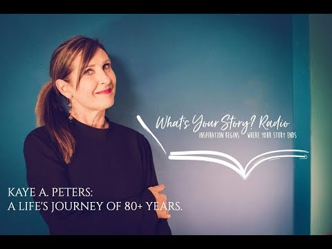 A Life's Journey of 80 + Years with Guest Kaye A. Peters