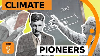 Three pioneers who predicted climate change | BBC Ideas