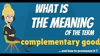 What is COMPLEMENTARY GOOD? What does COMPLEMENTARY GOOD mean? COMPLEMENTARY GOOD meaning