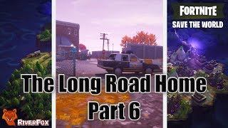The Long Road Home #6 - Fortnite Save The World (STW) Its a lot to give
