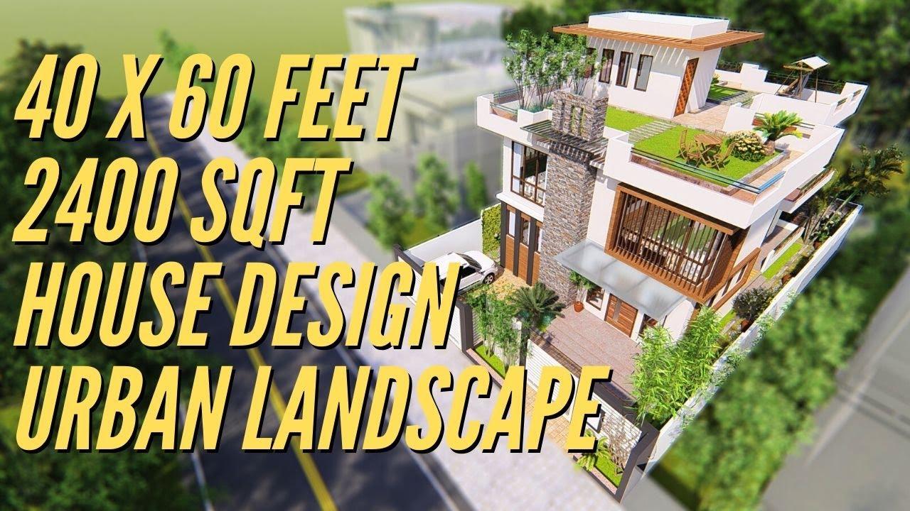 40 X 60 Feet 12 X 18 Mtr 2400 Sqft House Design Interior Urban Garden House With Landscape Youtube