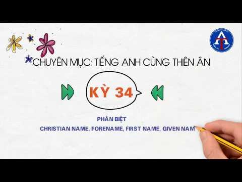 [TIẾNG ANH CÙNG THIÊN ÂN] - Kỳ 34: Phân Biệt Christian Name, Forename, First Name, Last Name