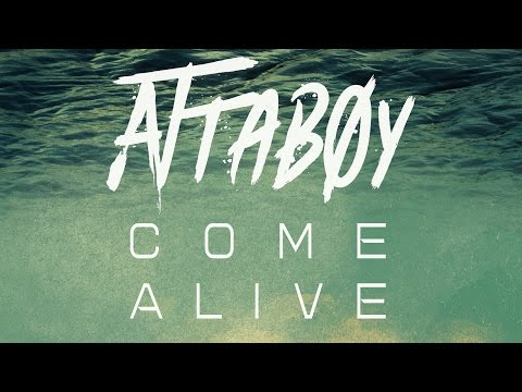 Attaboy - Come Alive (Lyric Video)