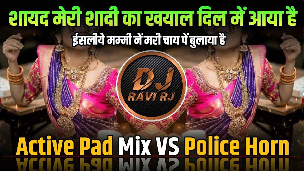 Shayad Meri Shadi Ka Khayala ( Active Pad Mix Vs Police Horn ) DJ Ravi RJ Official