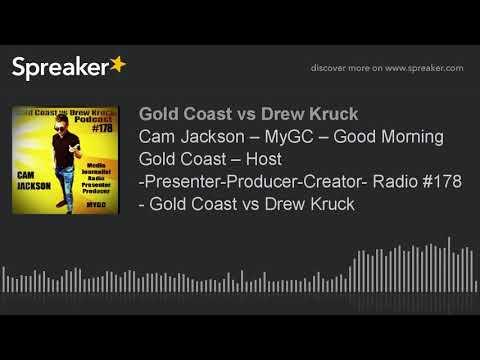 Cam Jackson – MyGC – Good Morning Gold Coast – Host -Presenter-Producer-Creator- Radio #178 - Gold C