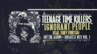 Teenage Time Killers ft. Tony Foresta - Ignorant People