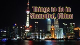 Things to do and explore in Shanghai, China (Culture, Places, Food)