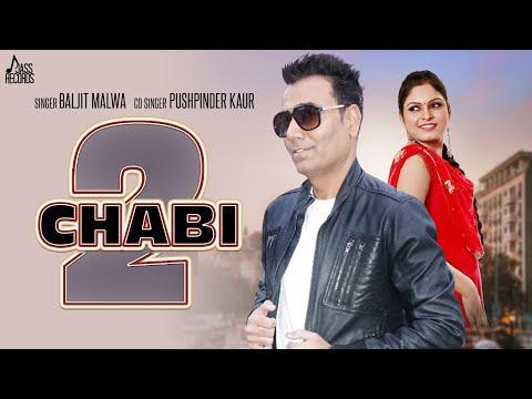 Chaabi 2   (Full HD )   Baljit Malwa    New Punjabi Songs 2018   Latest Punjabi Songs 2018