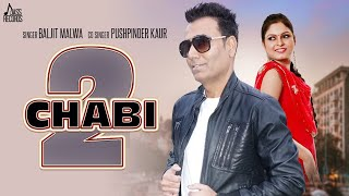 Chaabi 2 | (Full HD ) | Baljit Malwa |  New Punjabi Songs 2018 | Latest Punjabi Songs 2018