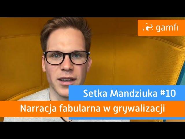 Setka Mandziuka #10 (Gamfi): Narracja fabularna w grywalizacji