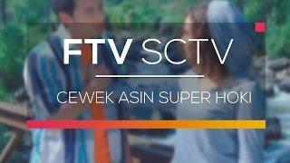 FTV SCTV - Cewek Asin Super Hoki