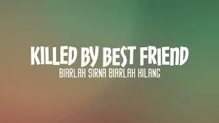 KILLED BY BEST FRIEND - Biarlah Sirna Biarlah Hilang