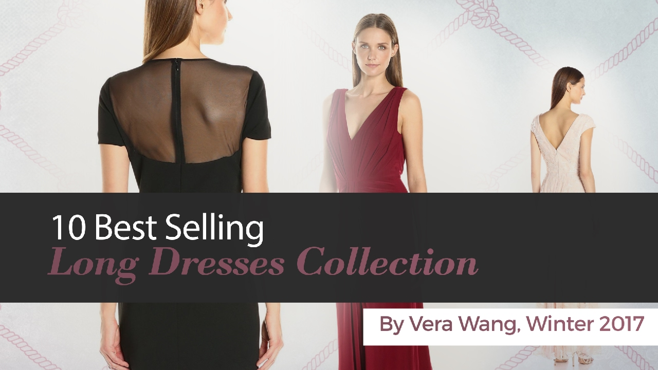 f054eeb8bfc 10 Best Selling Long Dresses Collection By Vera Wang, Winter 2017 ...