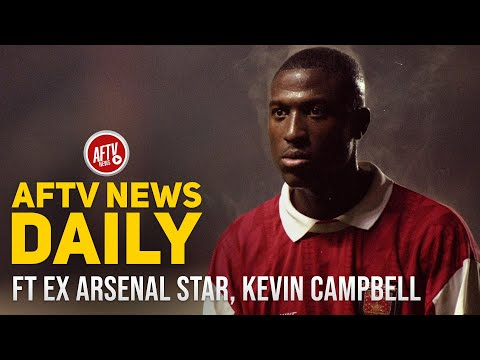 Special Guest Ex Arsenal Star KEVIN CAMPBELL | AFTV News Daily