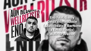 Eno Feat Samy  Geldzählmaschnie ( Staticbeatz x BarNone x Enixx Remix) (Wellritzstrasse)
