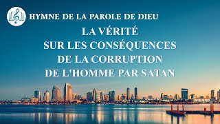 Musique chrétienne « La vérité sur les conséquences de la corruption de l'homme par Satan »