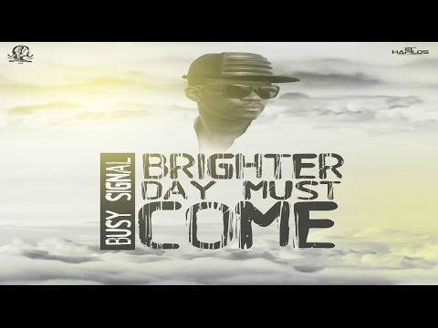 Busy Signal - Brighter Day Must Come - February 2017