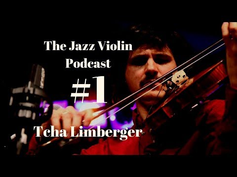 The Jazz Violin Podcast-Episode 1 Tcha Limberger, Interview
