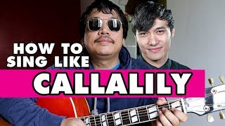 HOW TO SING LIKE CALLALILY
