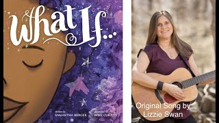 """""""WHAT IF"""" by Samantha Berger - Sing & read along with this original song by Lizzie Swan."""